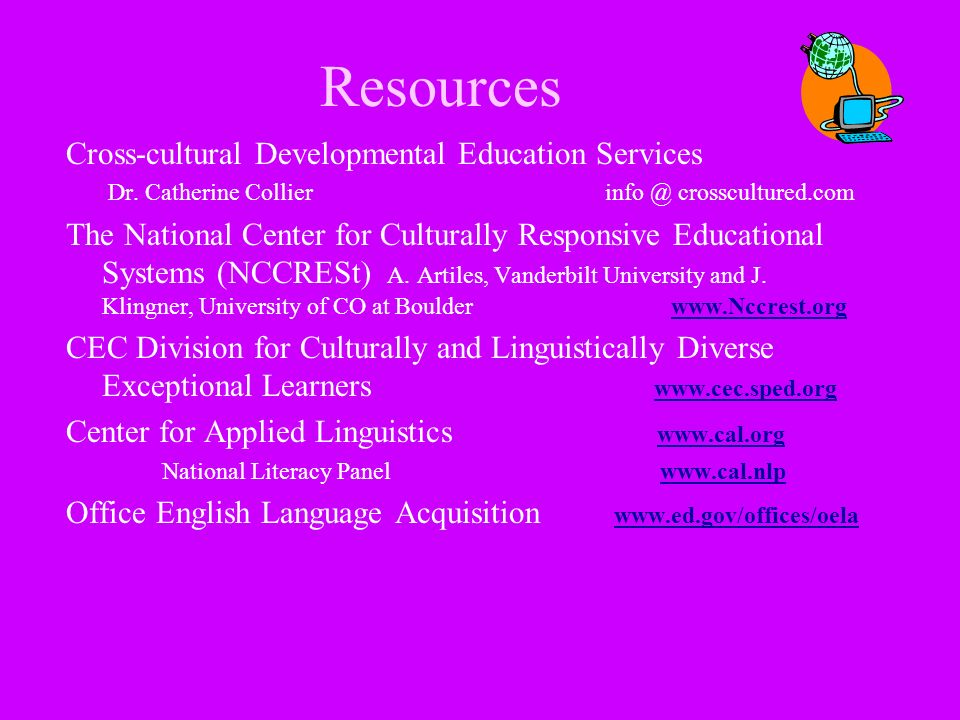 Resources Cross-cultural Developmental Education Services Dr. Catherine Collier info @ crosscultured.com The National Center for Culturally Responsive