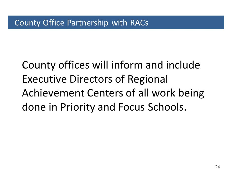 24 County Office Partnership with RACs County offices will inform and include Executive Directors of Regional Achievement Centers of all work being do