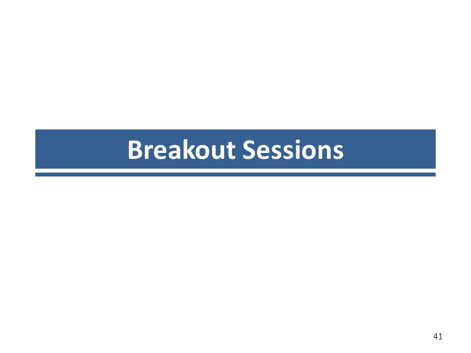Breakout Sessions 41