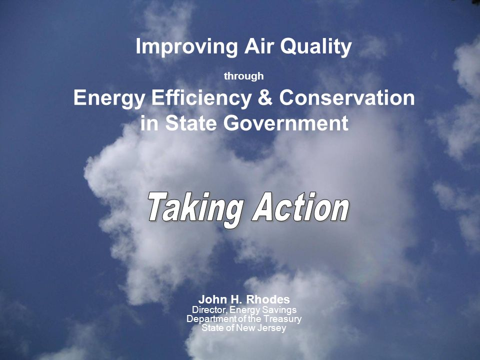 Improving Air Quality through Energy Efficiency & Conservation in State Government John H.