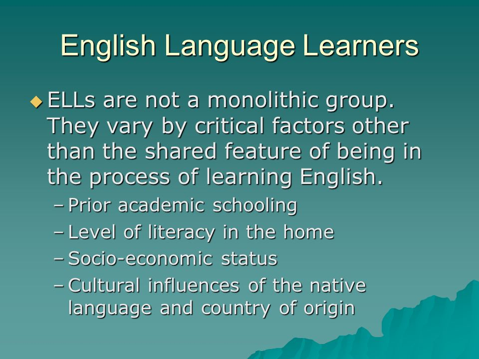 English Language Learners ELLs are not a monolithic group.