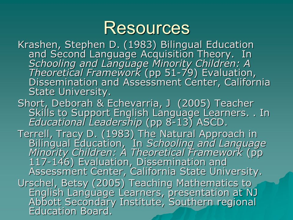 Resources Krashen, Stephen D. (1983) Bilingual Education and Second Language Acquisition Theory.