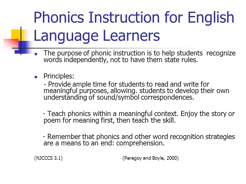 Phonics Instruction for English Language Learners The purpose of phonic instruction is to help students recognize words independently, not to have the