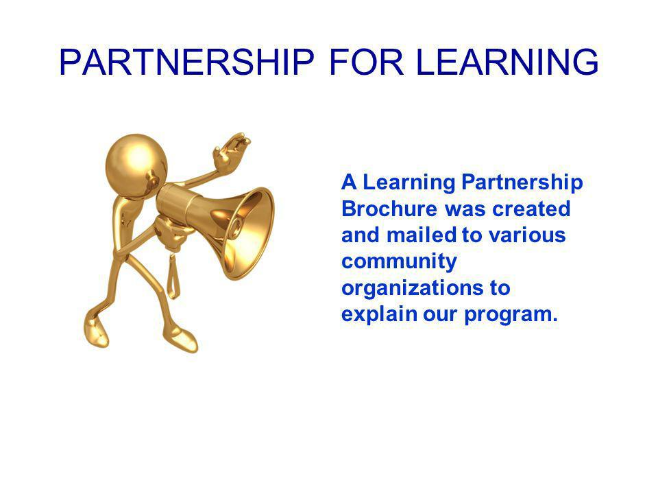 PARTNERSHIP FOR LEARNING A Learning Partnership Brochure was created and mailed to various community organizations to explain our program.