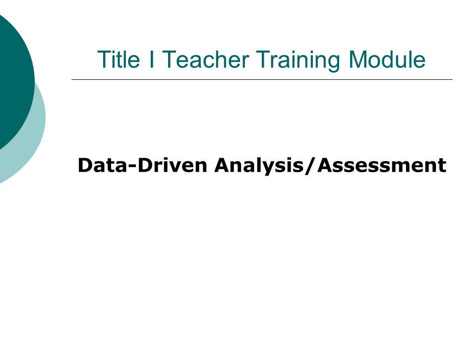 Title I Teacher Training Module Data-Driven Analysis/Assessment