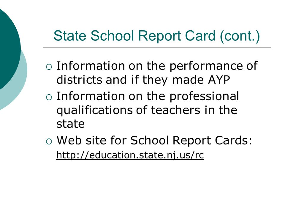 State School Report Card (cont.) Information on the performance of districts and if they made AYP Information on the professional qualifications of te