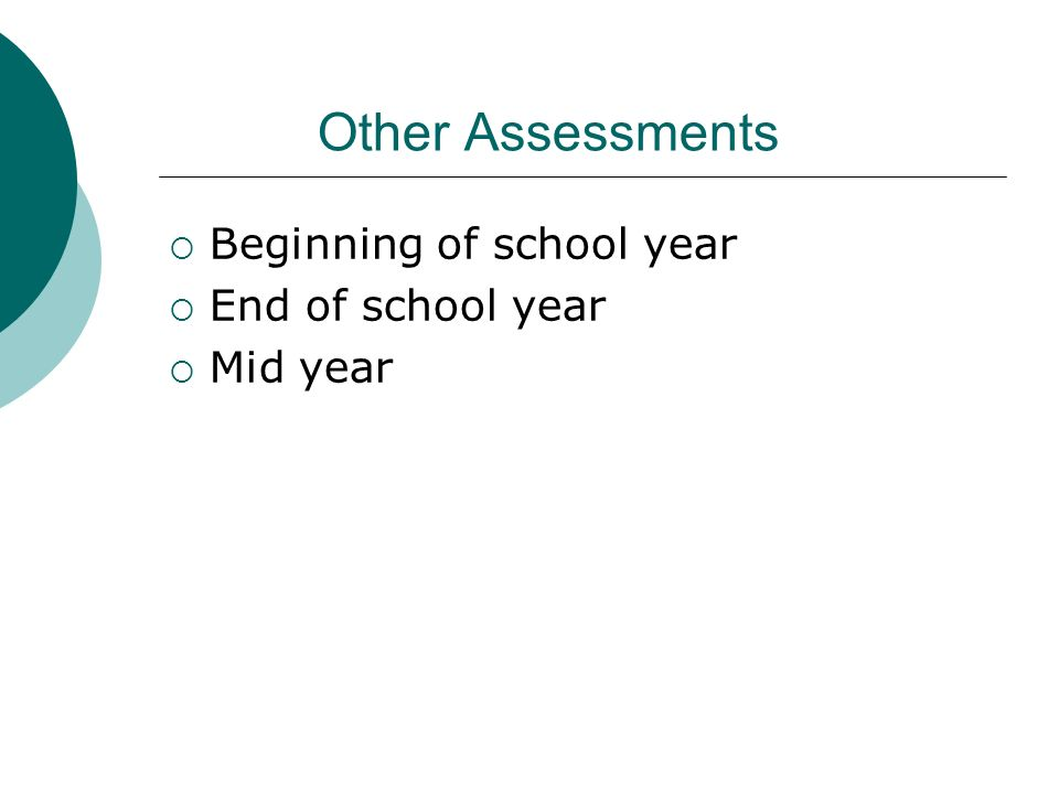 Other Assessments Beginning of school year End of school year Mid year