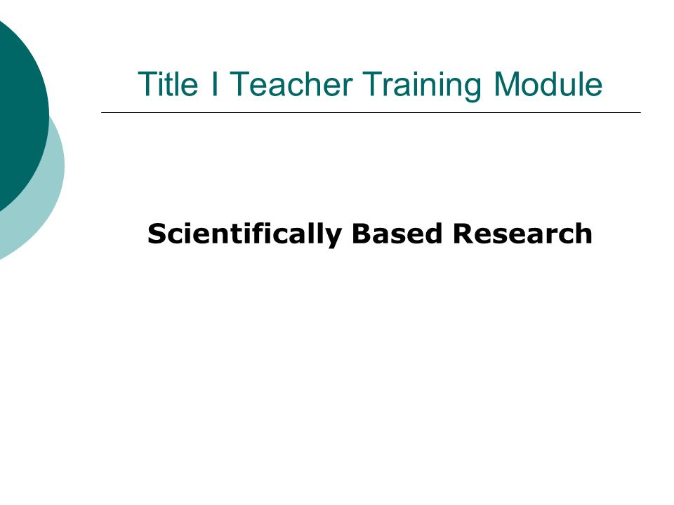Title I Teacher Training Module Scientifically Based Research