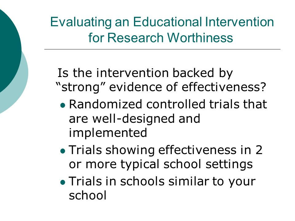 Evaluating an Educational Intervention for Research Worthiness Is the intervention backed by strong evidence of effectiveness? Randomized controlled t