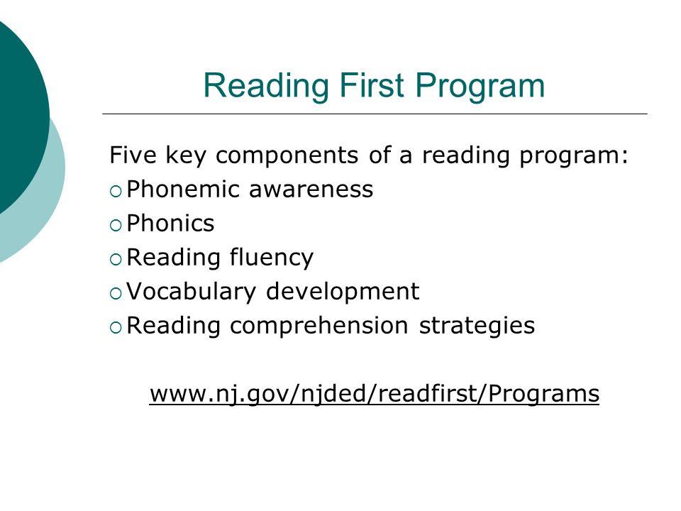 Reading First Program Five key components of a reading program: Phonemic awareness Phonics Reading fluency Vocabulary development Reading comprehensio
