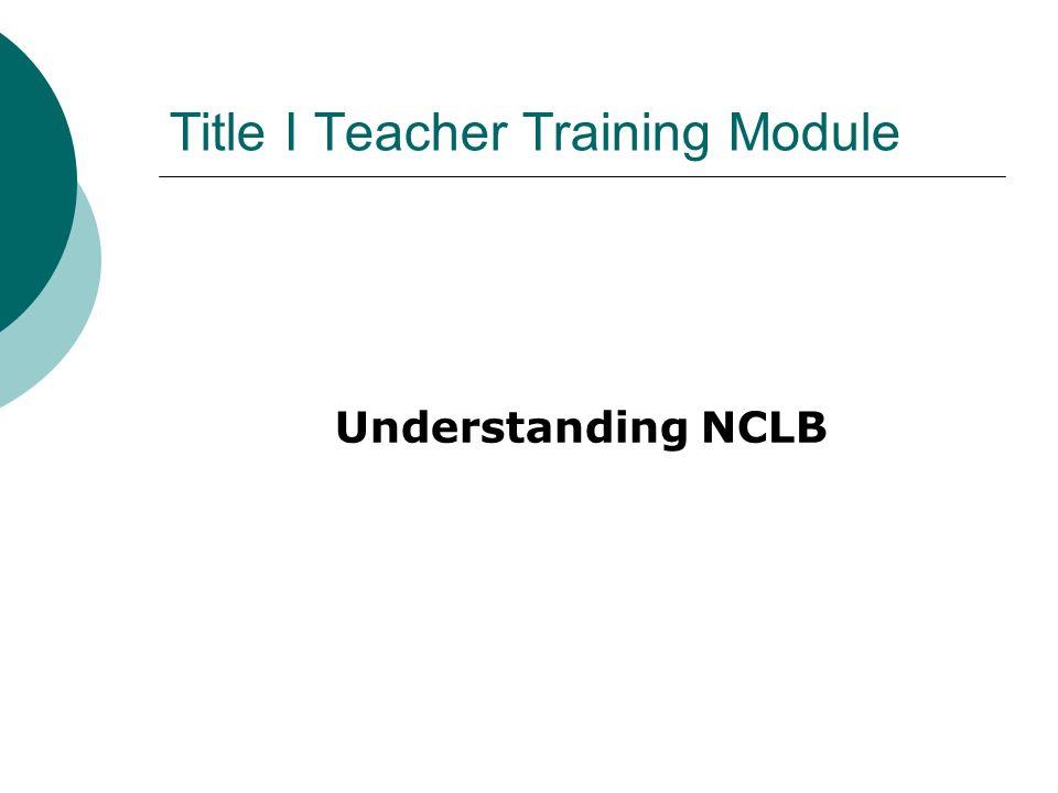 Title I Teacher Training Module Understanding NCLB