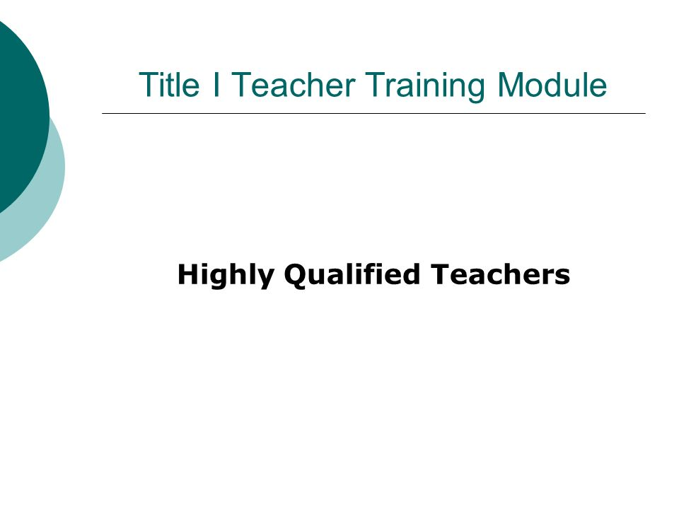 Title I Teacher Training Module Highly Qualified Teachers