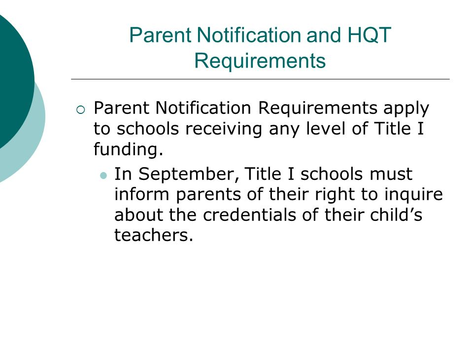 Parent Notification and HQT Requirements Parent Notification Requirements apply to schools receiving any level of Title I funding. In September, Title