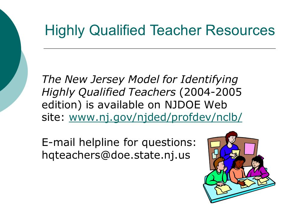 The New Jersey Model for Identifying Highly Qualified Teachers (2004-2005 edition) is available on NJDOE Web site: www.nj.gov/njded/profdev/nclb/ E-ma