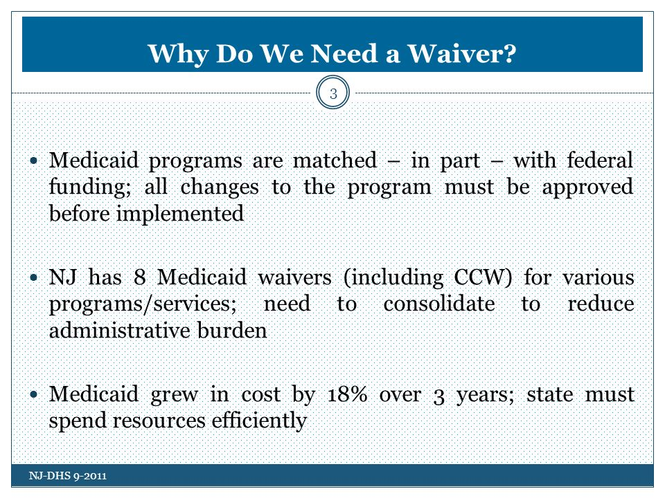 More information 24 The full waiver application can be found online at: www.state.nj.us/humanservices/ www.state.nj.us/humanservices/ Comments can be emailed to CMWcomments@dhs.state.nj.us CMWcomments@dhs.state.nj.us NJ-DHS 9-2011