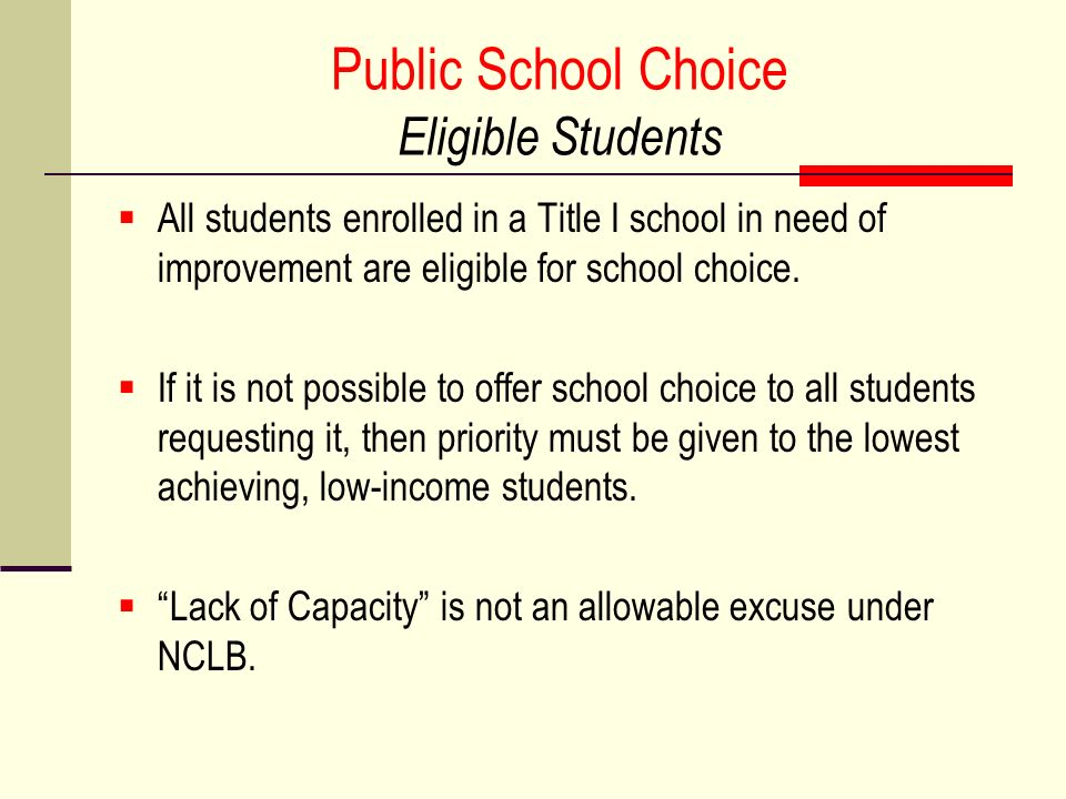 Public School Choice Eligible Students All students enrolled in a Title I school in need of improvement are eligible for school choice.
