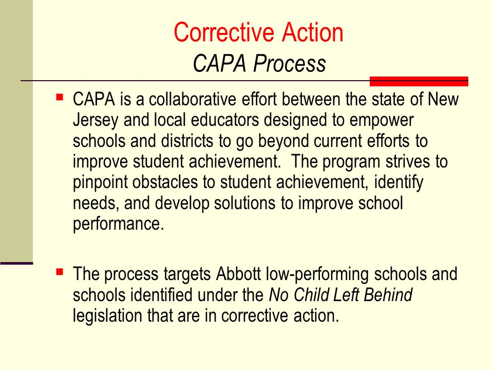 Corrective Action CAPA Process CAPA is a collaborative effort between the state of New Jersey and local educators designed to empower schools and districts to go beyond current efforts to improve student achievement.