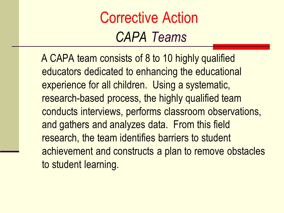 Corrective Action CAPA Teams A CAPA team consists of 8 to 10 highly qualified educators dedicated to enhancing the educational experience for all chil