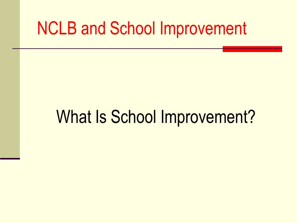 NCLB and School Improvement What Is School Improvement?