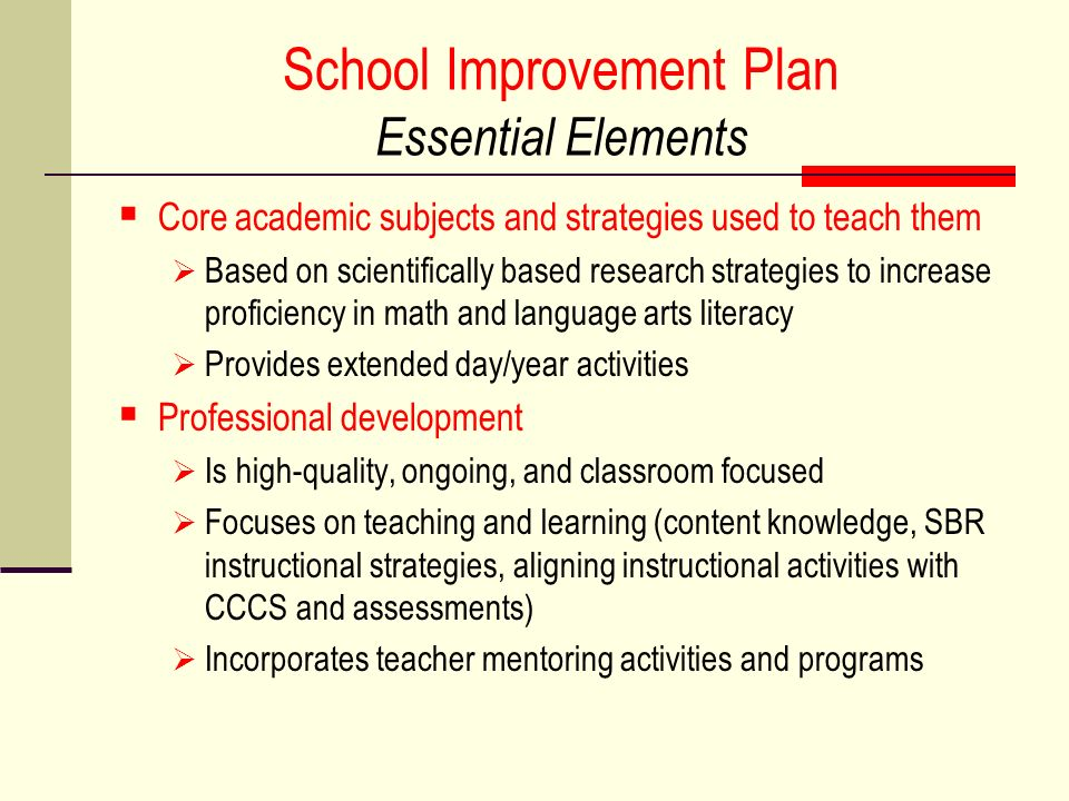 School Improvement Plan Essential Elements Core academic subjects and strategies used to teach them Based on scientifically based research strategies