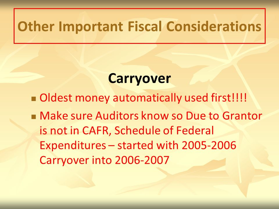 Other Important Fiscal Considerations Carryover Oldest money automatically used first!!!.