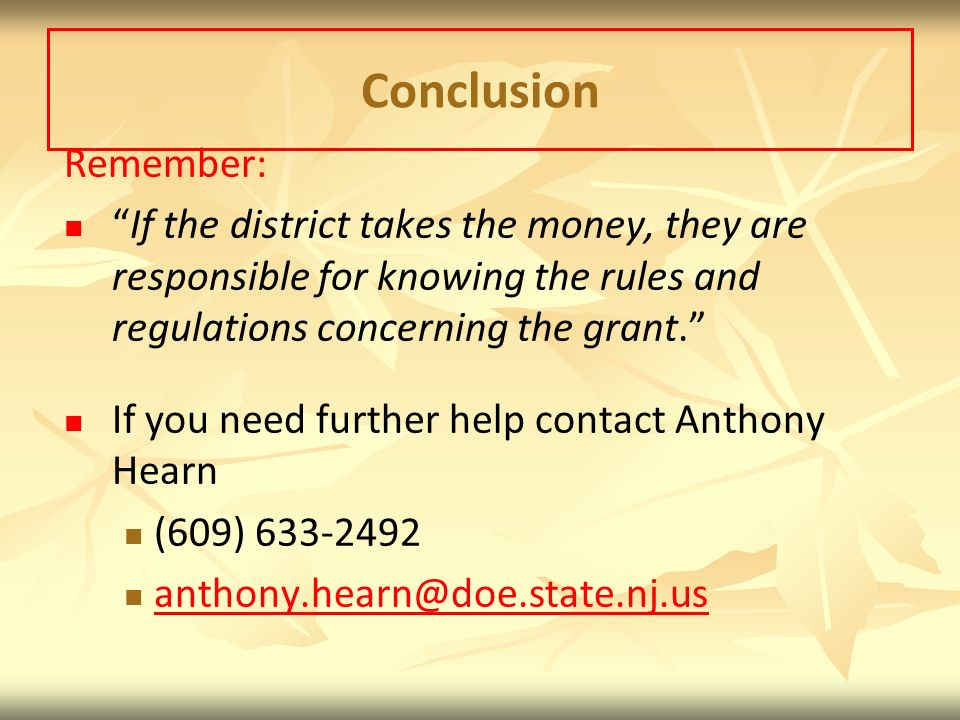 Conclusion Remember: If the district takes the money, they are responsible for knowing the rules and regulations concerning the grant.