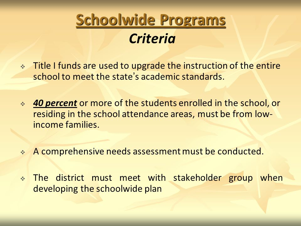 Schoolwide Programs Schoolwide Programs Criteria Title I funds are used to upgrade the instruction of the entire school to meet the states academic standards.