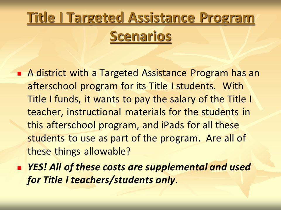Title I Targeted Assistance Program Scenarios A district with a Targeted Assistance Program has an afterschool program for its Title I students.