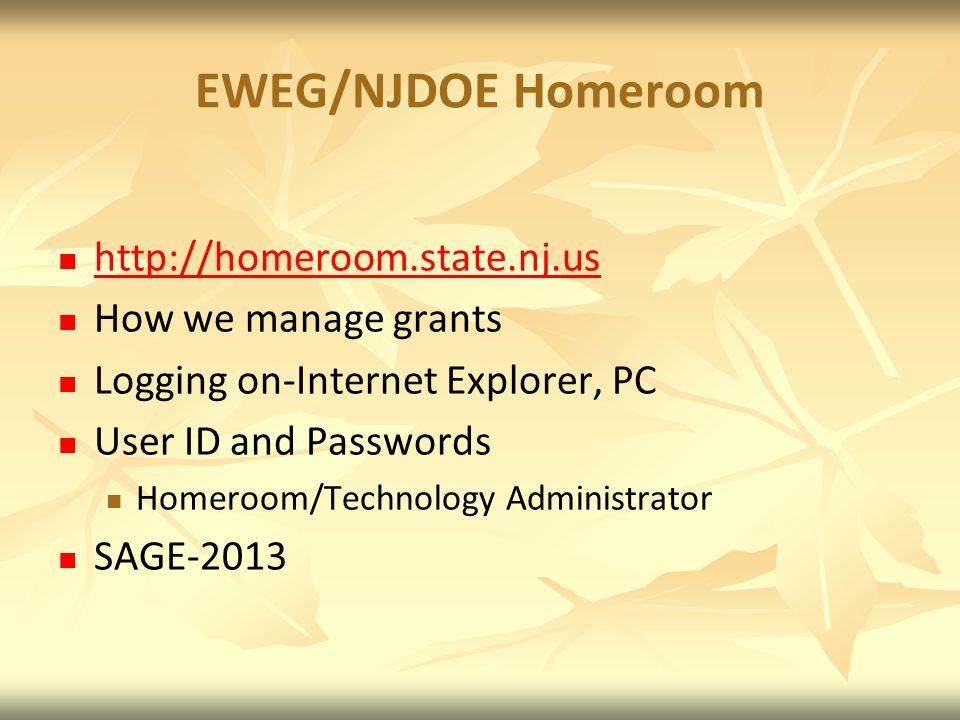 EWEG/NJDOE Homeroom http://homeroom.state.nj.us How we manage grants Logging on-Internet Explorer, PC User ID and Passwords Homeroom/Technology Administrator SAGE-2013