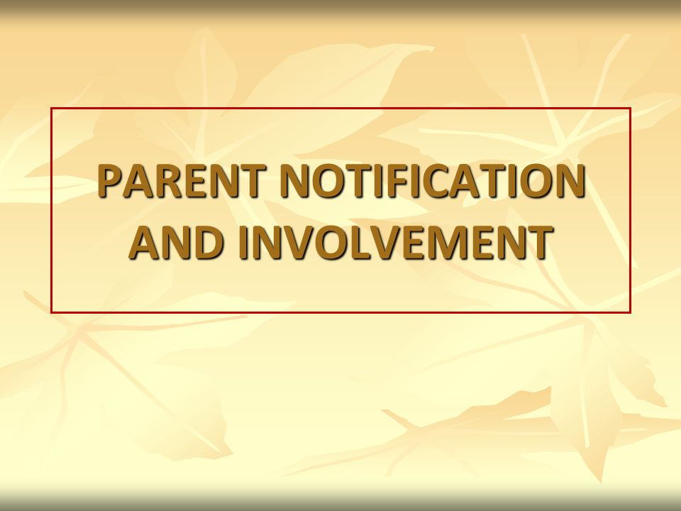 PARENT NOTIFICATION AND INVOLVEMENT