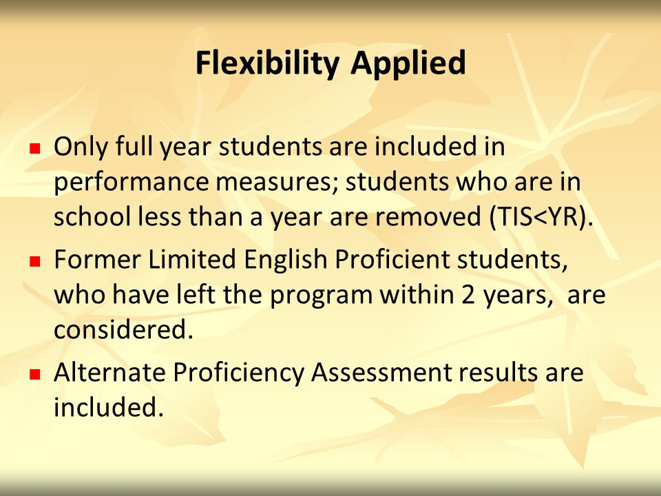 Flexibility Applied Only full year students are included in performance measures; students who are in school less than a year are removed (TIS<YR).