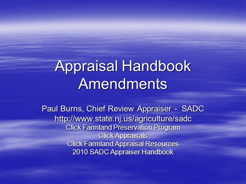 Appraisal Handbook Amendments Paul Burns, Chief Review Appraiser - SADC http://www.state.nj.us/agriculture/sadc Click Farmland Preservation Program Click Appraisals Click Farmland Appraisal Resources 2010 SADC Appraiser Handbook
