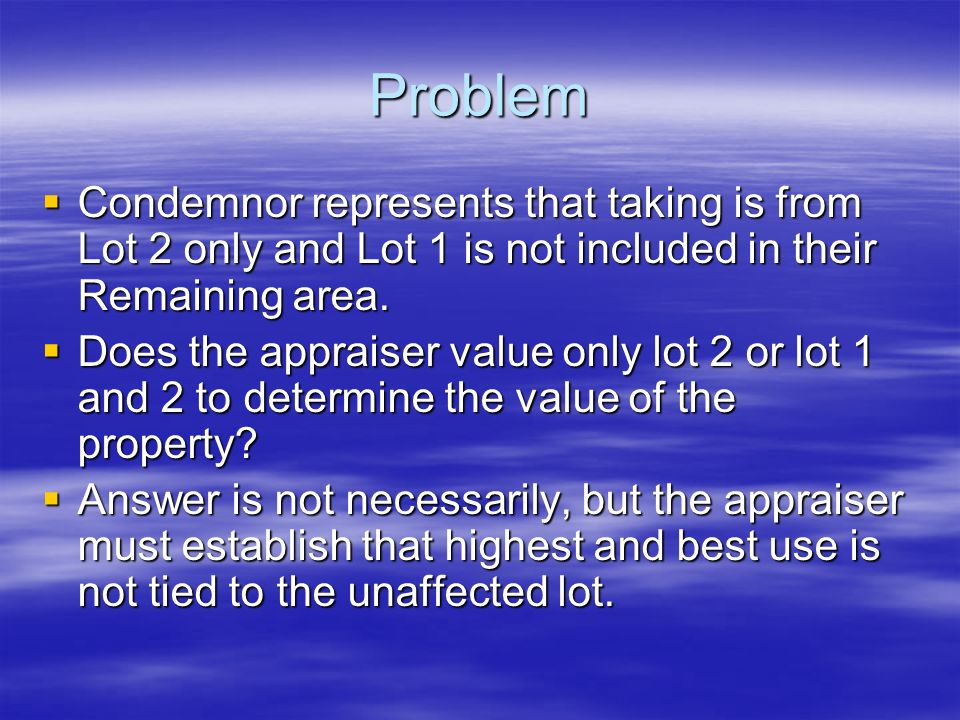 Problem Condemnor represents that taking is from Lot 2 only and Lot 1 is not included in their Remaining area.