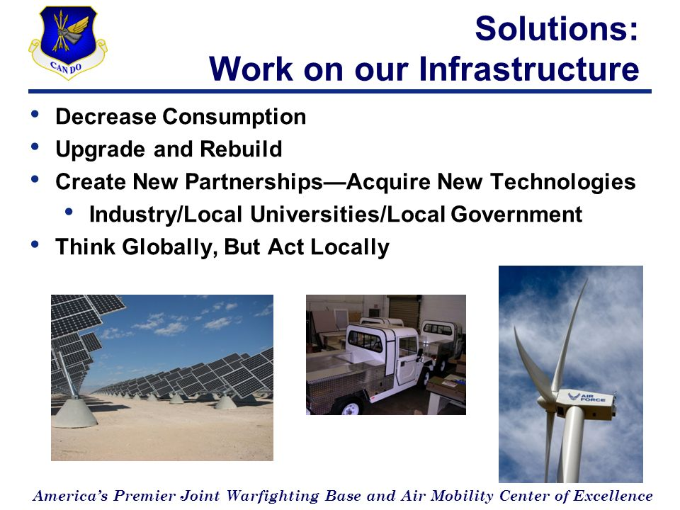 Americas Premier Joint Warfighting Base and Air Mobility Center of Excellence Solutions: Work on our Infrastructure Decrease Consumption Upgrade and R