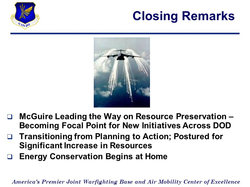 Americas Premier Joint Warfighting Base and Air Mobility Center of Excellence Closing Remarks McGuire Leading the Way on Resource Preservation – Becom