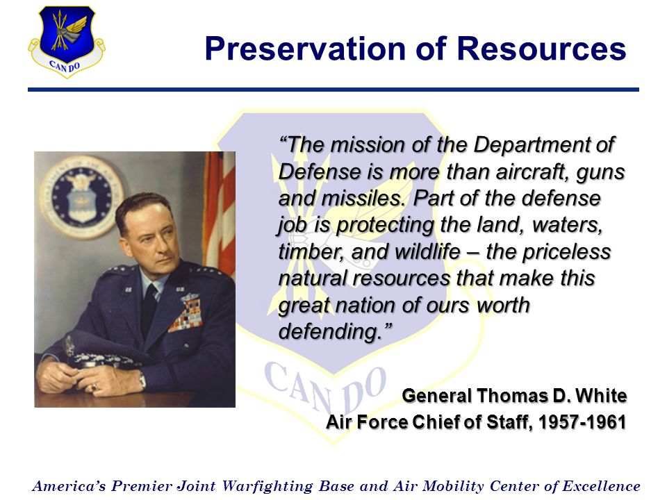 Americas Premier Joint Warfighting Base and Air Mobility Center of Excellence Preservation of Resources The mission of the Department of Defense is more than aircraft, guns and missiles.