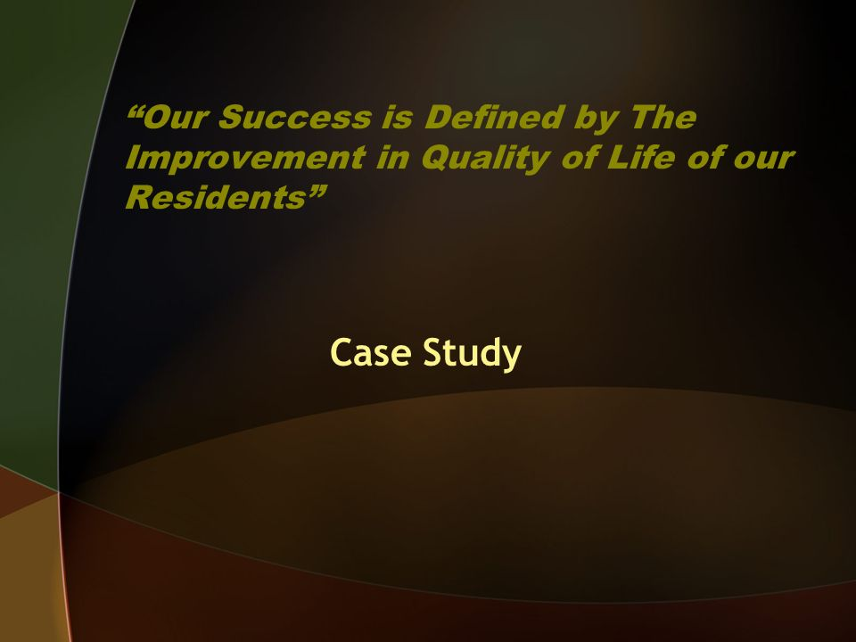 Our Success is Defined by The Improvement in Quality of Life of our Residents Case Study