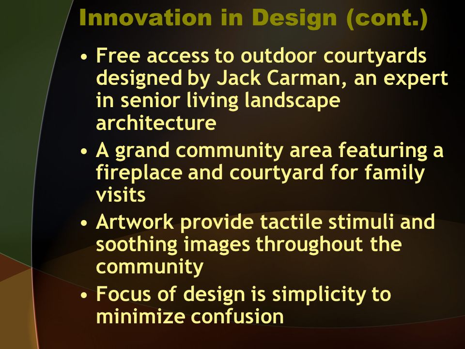 Innovation in Design (cont.) Free access to outdoor courtyards designed by Jack Carman, an expert in senior living landscape architecture A grand comm