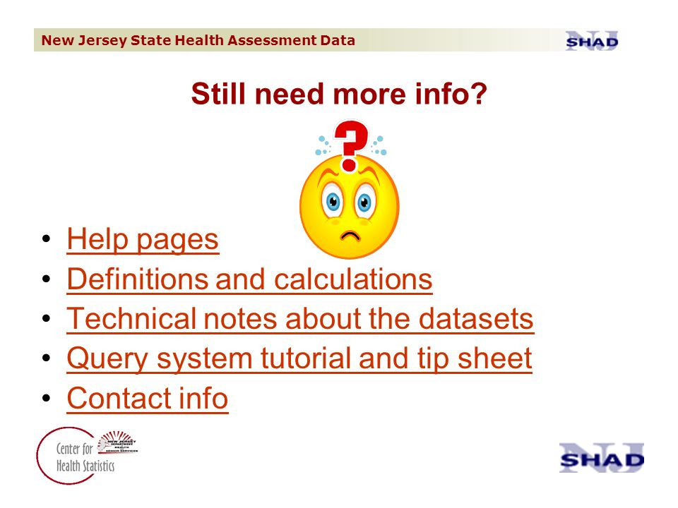 New Jersey State Health Assessment Data Still need more info? Help pages Definitions and calculations Technical notes about the datasets Query system