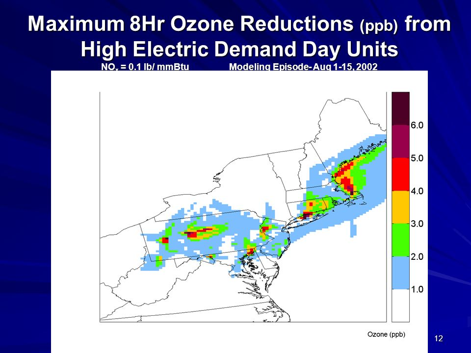 12 Maximum 8Hr Ozone Reductions (ppb) from High Electric Demand Day Units NO x = 0.1 lb/ mmBtu Modeling Episode- Aug 1-15, 2002