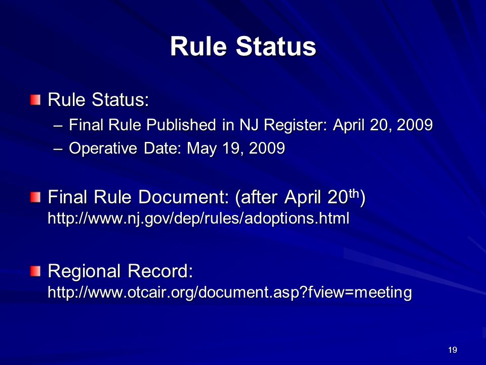 19 Rule Status Rule Status: –Final Rule Published in NJ Register: April 20, 2009 –Operative Date: May 19, 2009 Final Rule Document: (after April 20 th ) http://www.nj.gov/dep/rules/adoptions.html Regional Record: http://www.otcair.org/document.asp fview=meeting