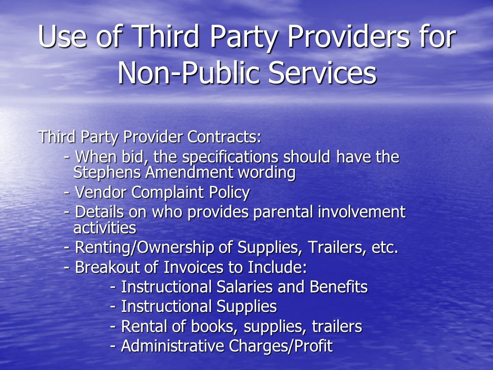 Use of Third Party Providers for Non-Public Services Third Party Provider Contracts: - When bid, the specifications should have the Stephens Amendment