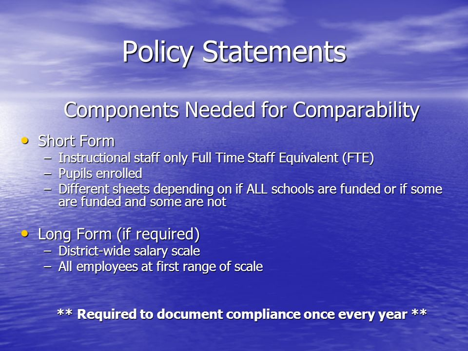 Policy Statements Components Needed for Comparability Short Form Short Form –Instructional staff only Full Time Staff Equivalent (FTE) –Pupils enrolle
