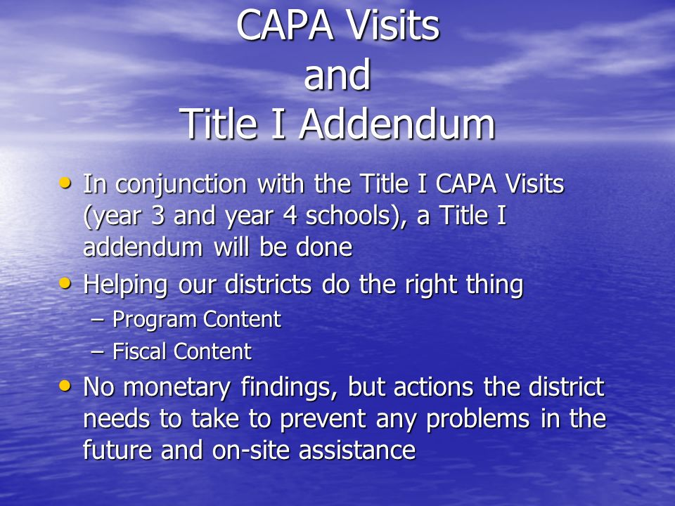 CAPA Visits and Title I Addendum In conjunction with the Title I CAPA Visits (year 3 and year 4 schools), a Title I addendum will be done In conjuncti