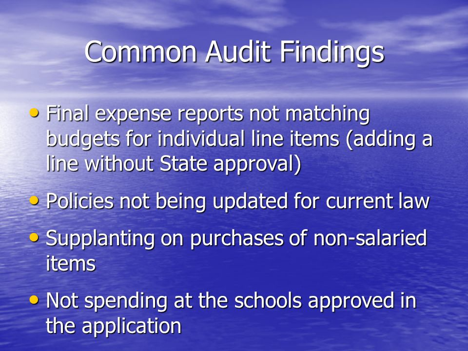 Common Audit Findings Final expense reports not matching budgets for individual line items (adding a line without State approval) Final expense report