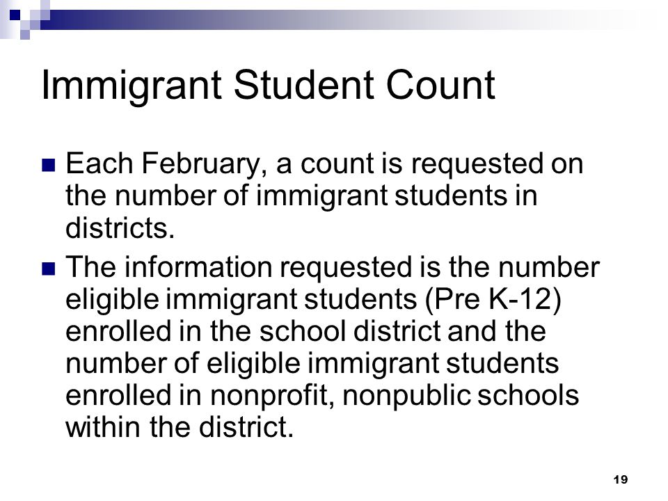 19 Immigrant Student Count Each February, a count is requested on the number of immigrant students in districts.