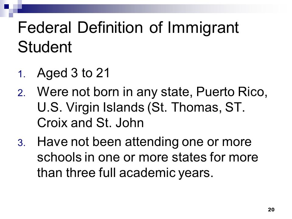 20 Federal Definition of Immigrant Student 1. Aged 3 to 21 2.