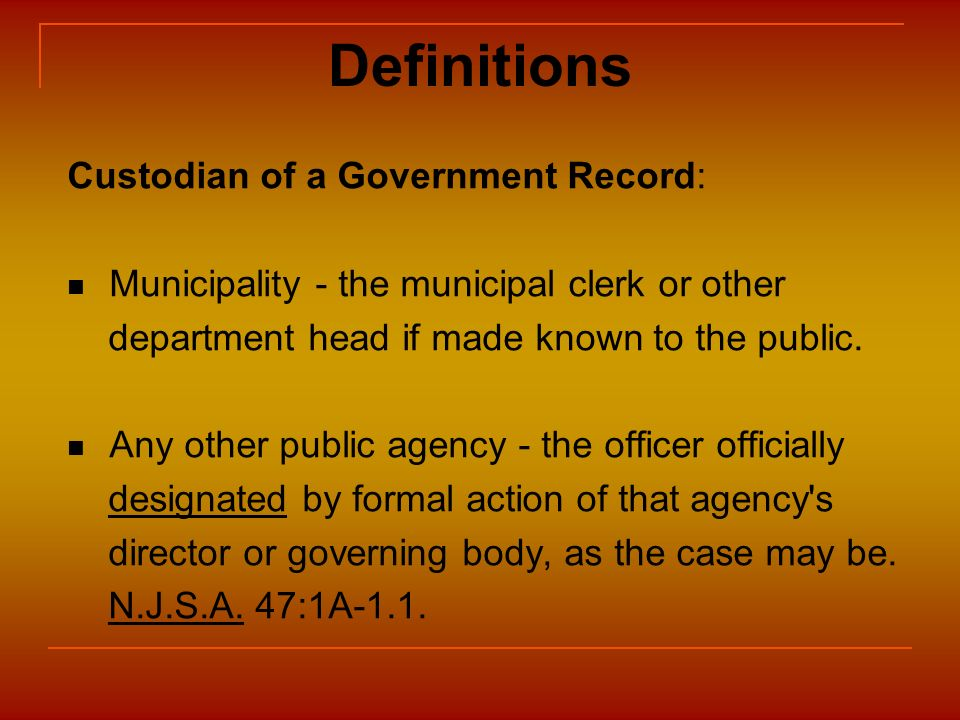 Definitions Custodian of a Government Record: Municipality - the municipal clerk or other department head if made known to the public. Any other publi