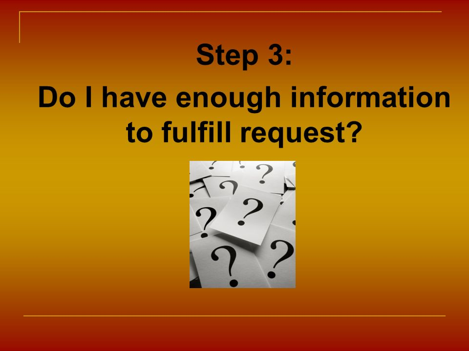Step 3: Do I have enough information to fulfill request?