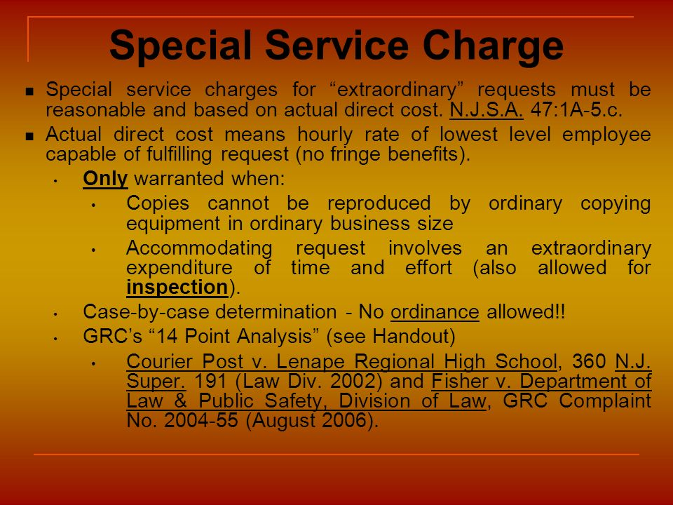 Special Service Charge Special service charges for extraordinary requests must be reasonable and based on actual direct cost. N.J.S.A. 47:1A-5.c. Actu